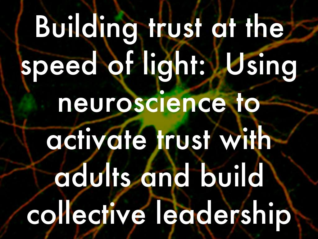 Building trust at the speed of light:  Using neuroscience to activate trust with adults and build collective leadership