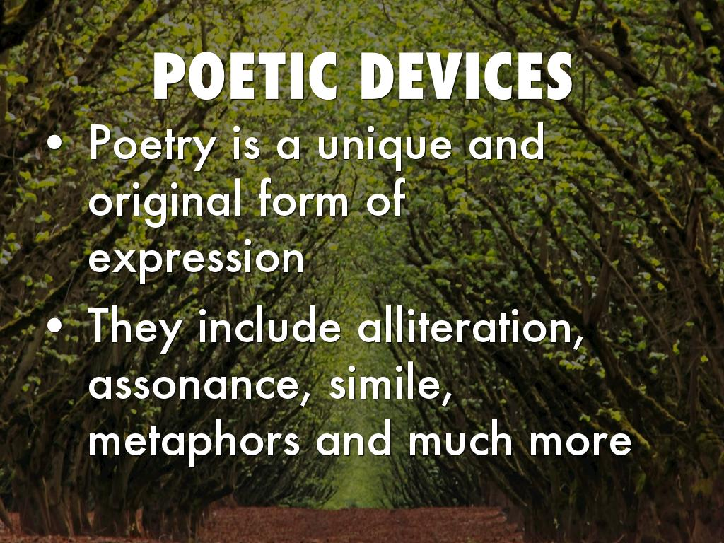 poetic devices Poetic devices are important for analysis and to interpret the message of the poem by the audience that the speaker is trying to describe and illustrate ee.