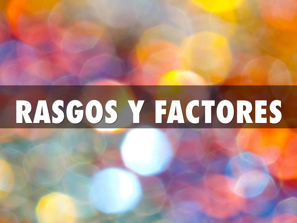 Rasgos y factores