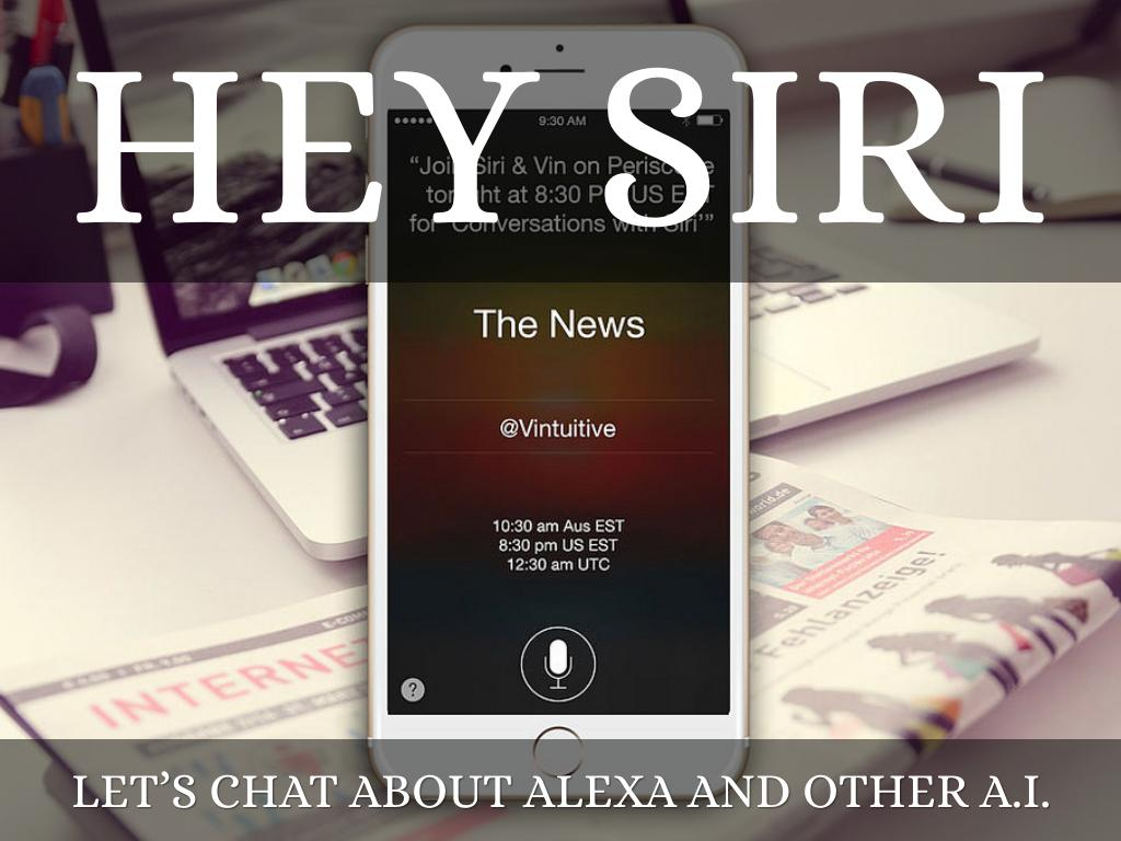 Hey Siri, Let's Chat about Alexa, Google Home other A.I. devices