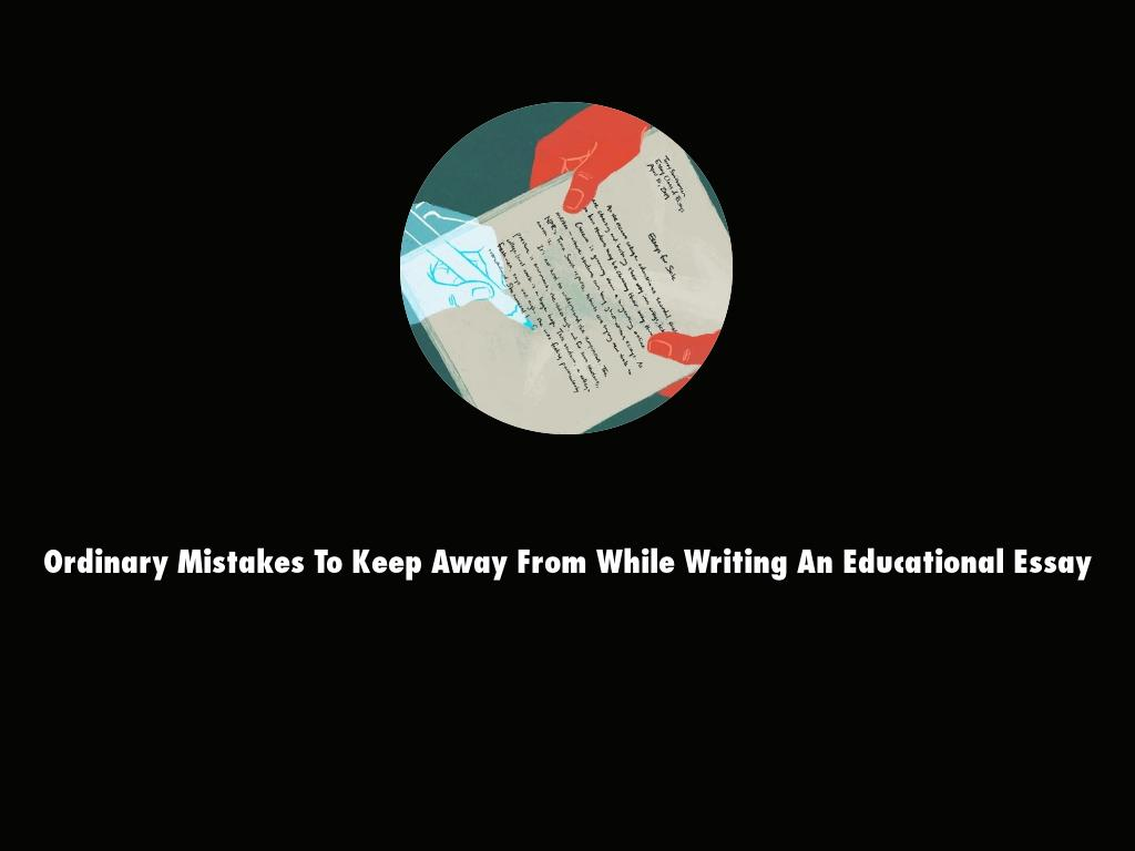 Ordinary Mistakes To Keep Away From While Writing An Educational Essay
