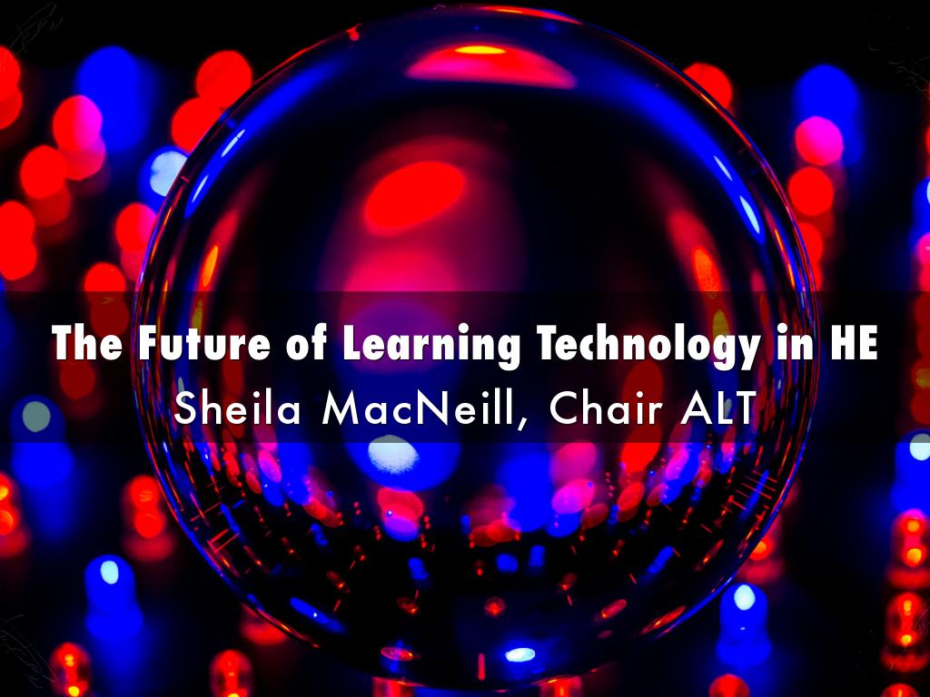The Future of Learning Technology in HE