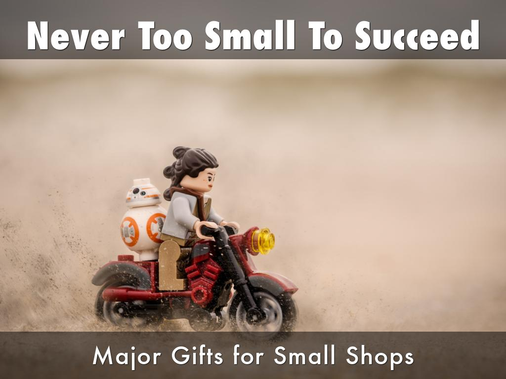 Never Too Small to Succeed: Major Gifts for Small Shops