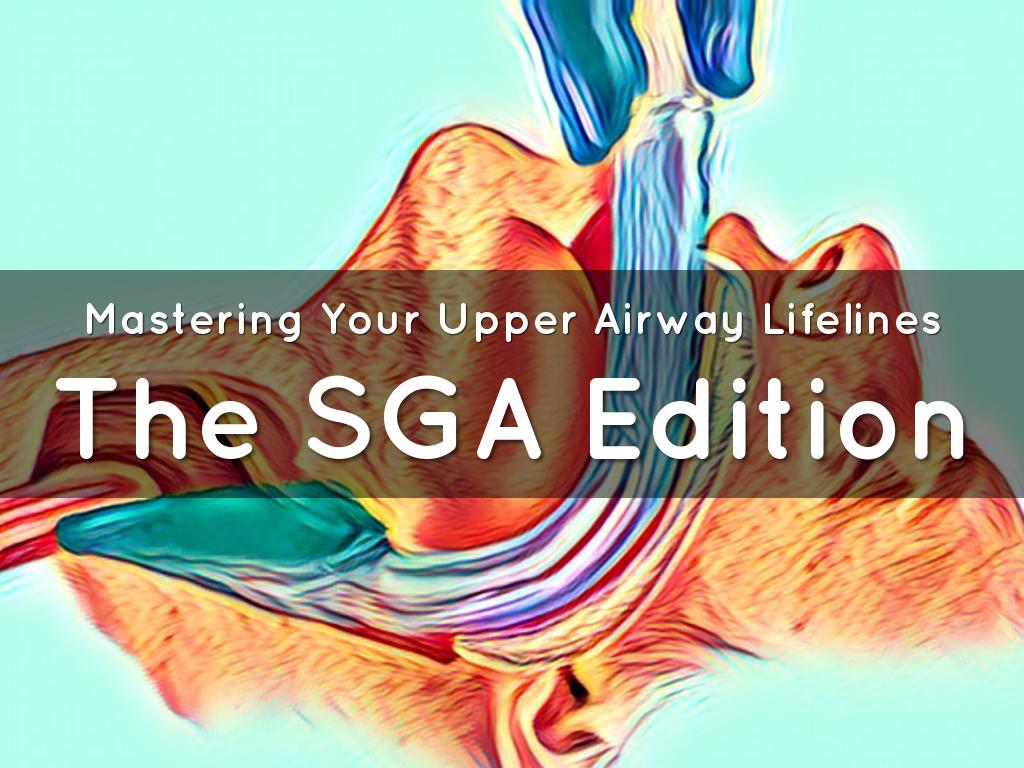 Mastering Your Upper Airway Lifelines - SGA Edition