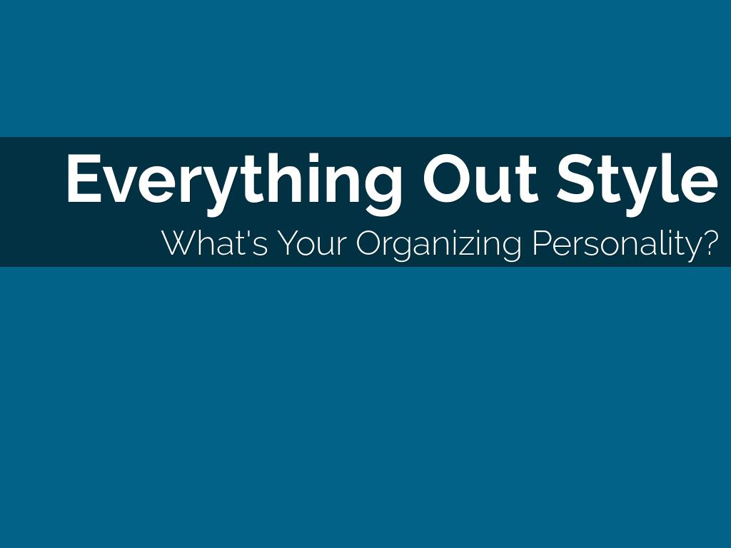 Copia di The Everything Out Organizing Personality Style