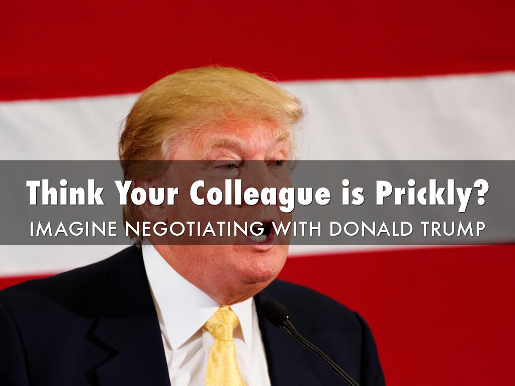 Think Your Colleague is Prickly? Imagine Negotiating with Donald Trump