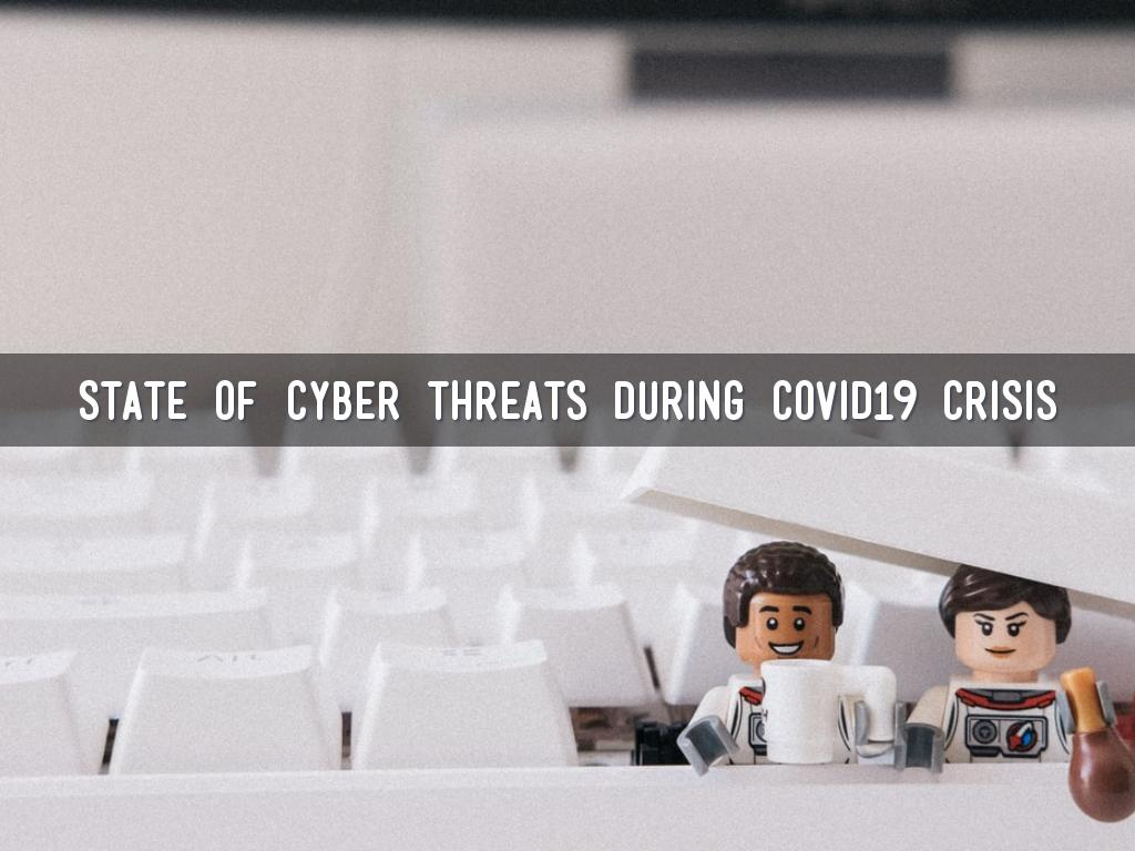 State of Cyber Threats during COVID19 crisis - 13-05-2020
