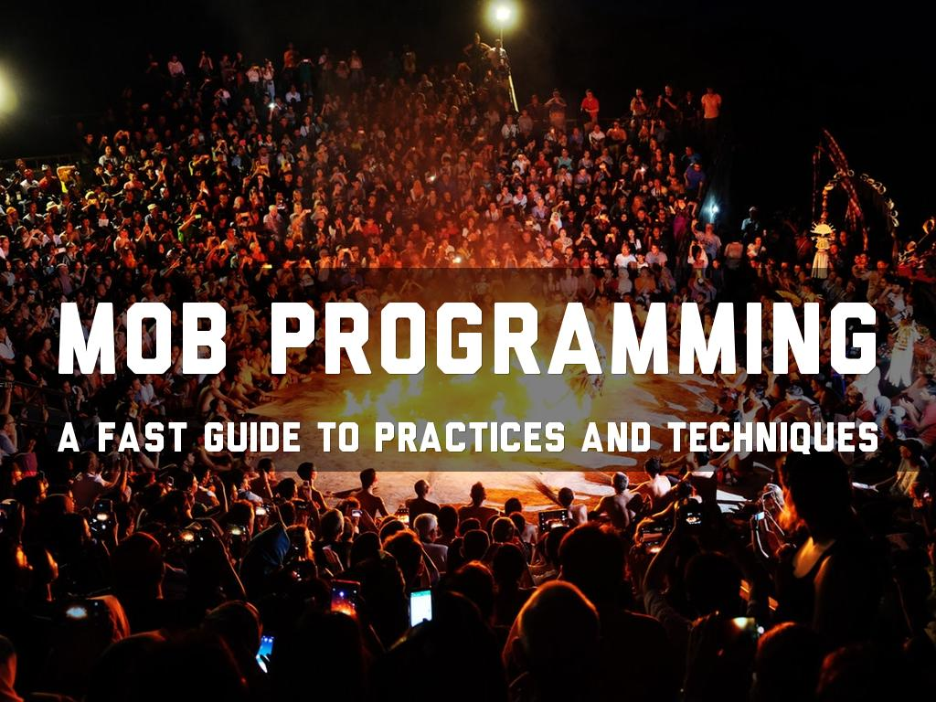 Mob Programming - Basic practices and principles