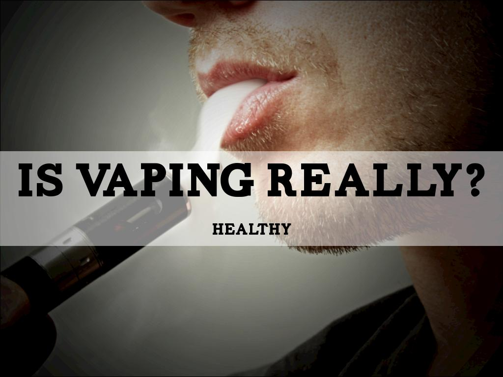 Is Vaping Really Healthy?