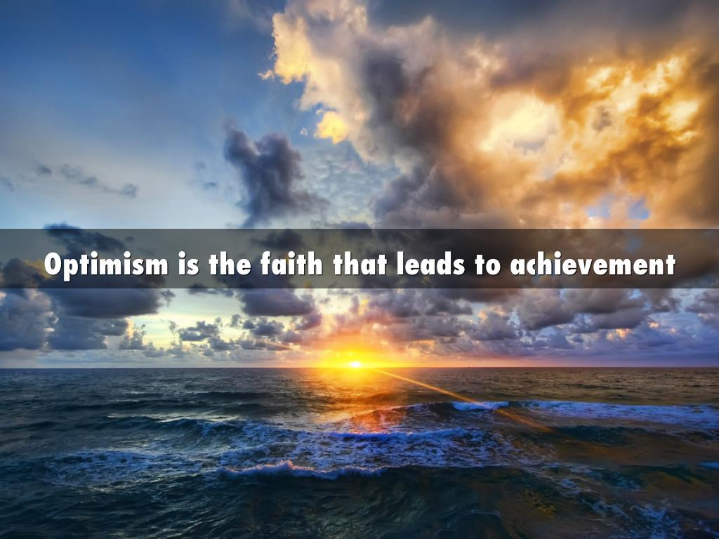 Optimism is the faith thatleads to achievement
