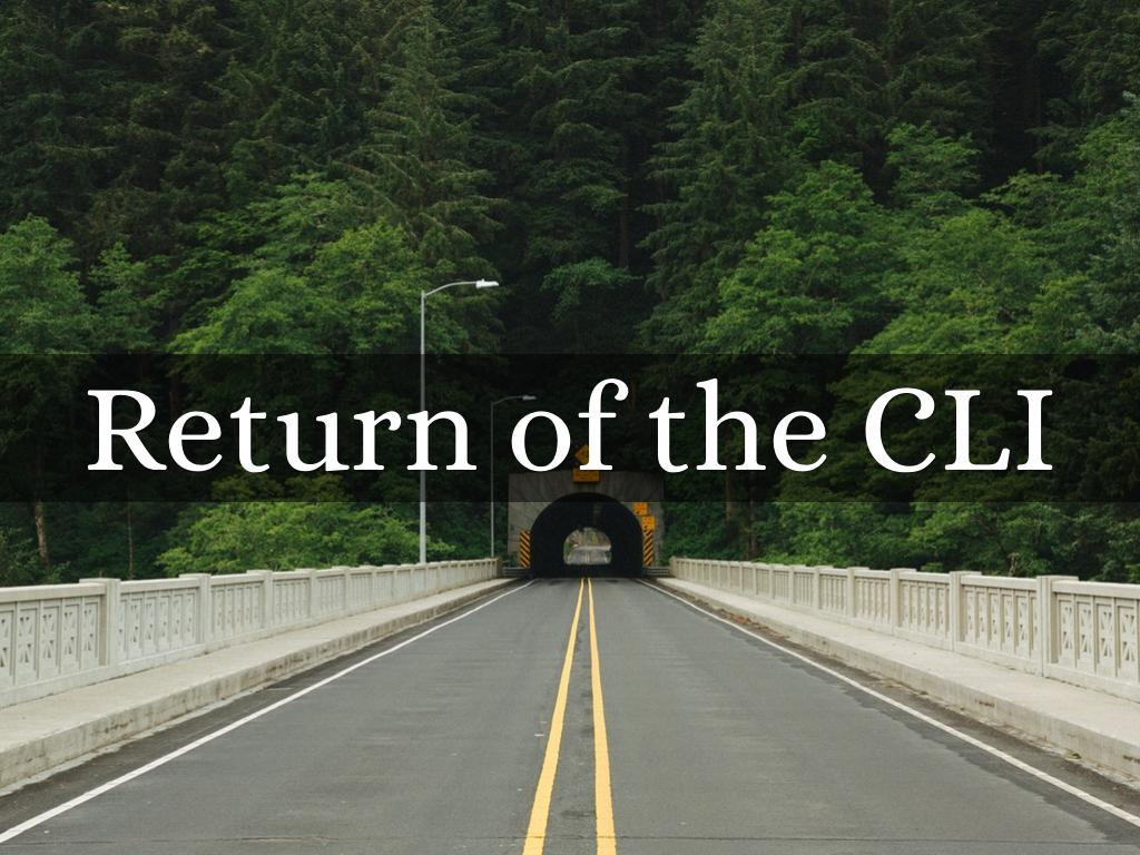 Return of the CLI