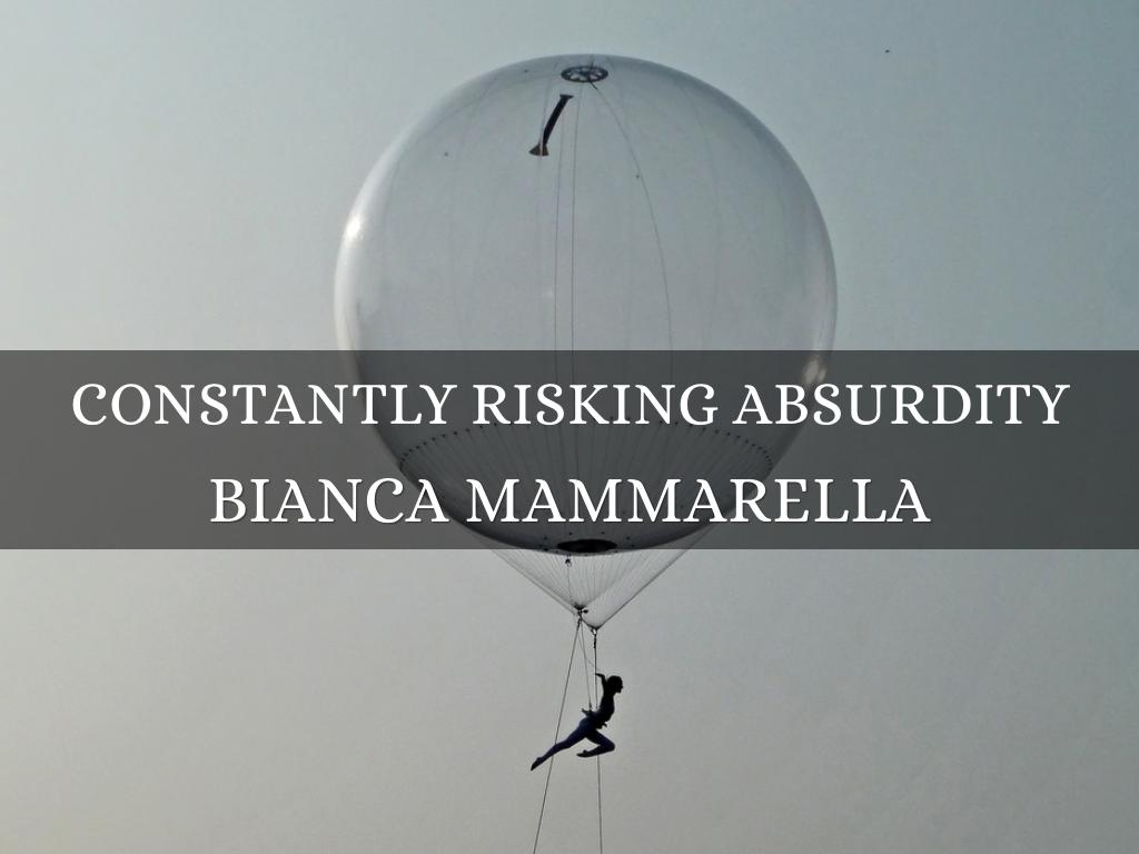 constantly risking absurdity