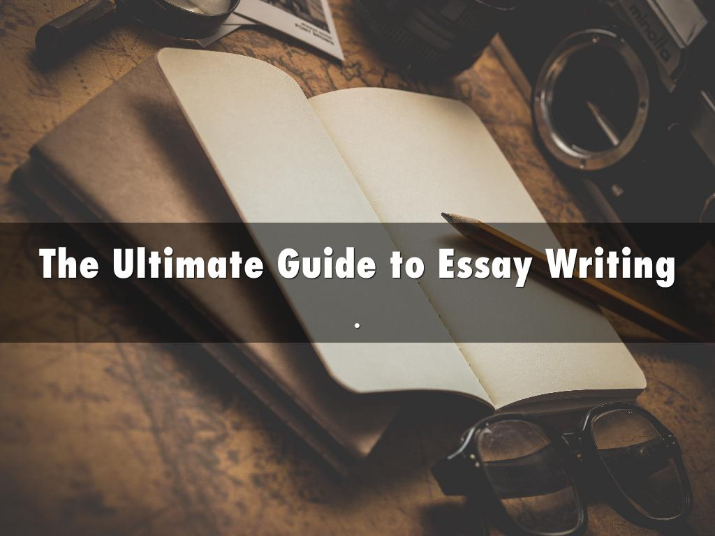 The Ultimate Guide to Essay Writing