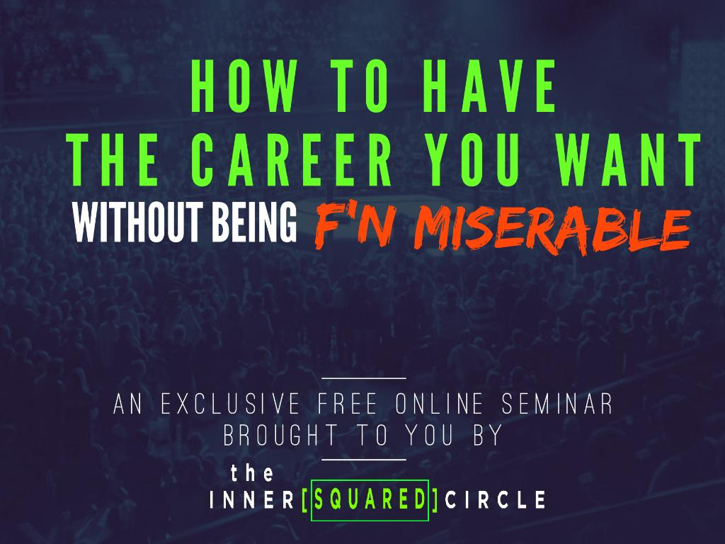 How To Have The Career You Want Without Being F'n Miserable