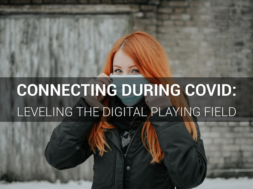 Connecting During COVID: Leveling the Digital Playing Field