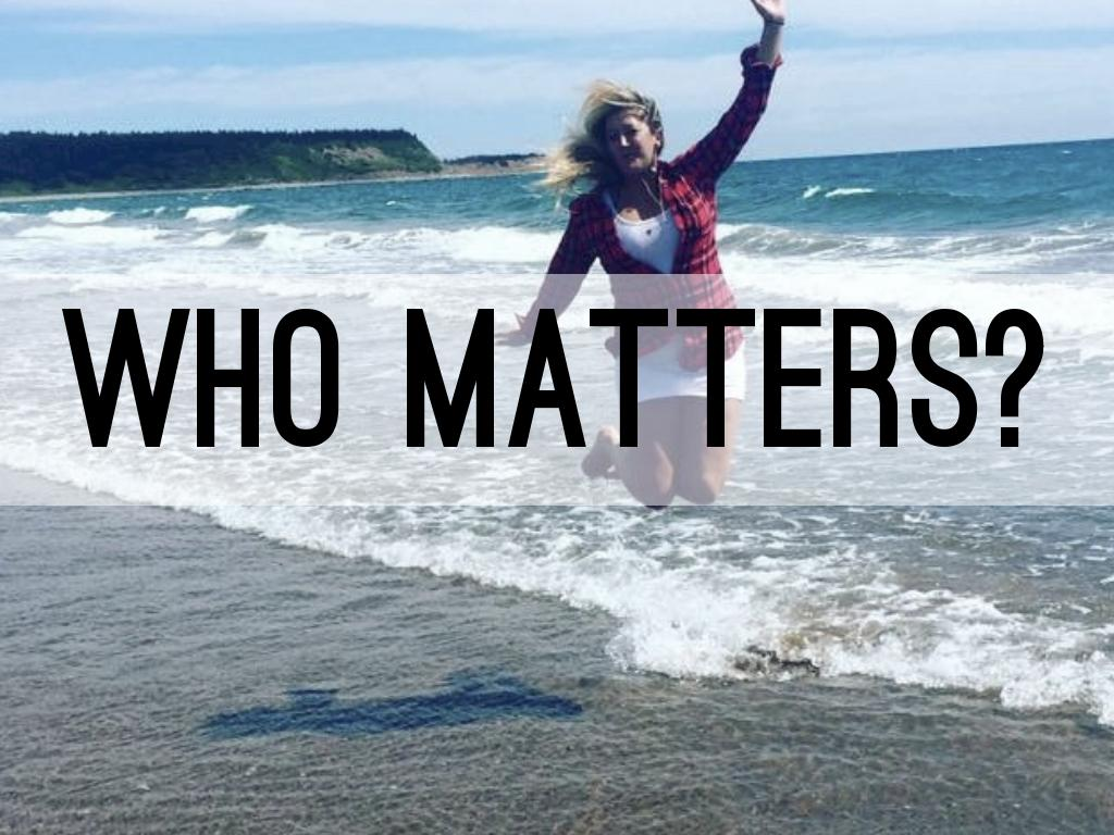 Who Matters?