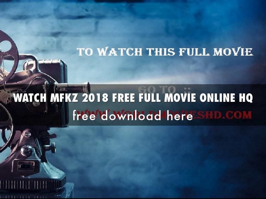 WATCH MFKZ 2018 FREE FULL MOVIE ONLINE HQ by tammythawt