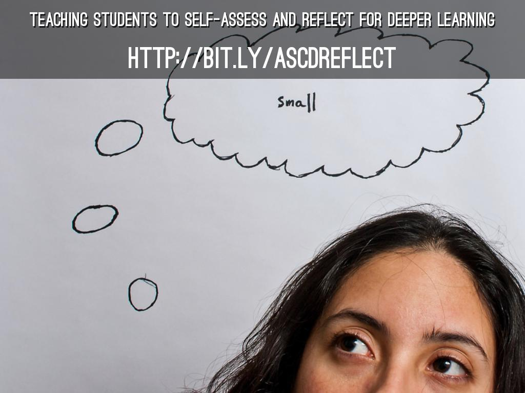 Teaching Students To Self-Assess and Reflect for Deeper Learning