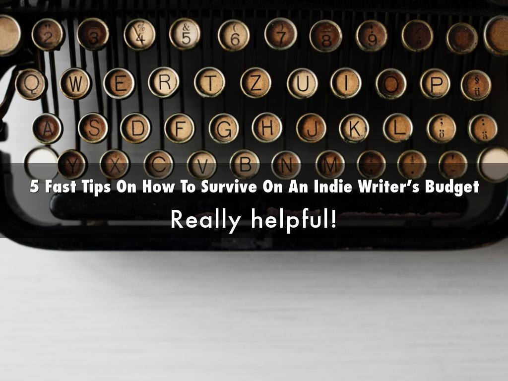 5 Fast Tips On How To Survive On An Indie Writer's Budget