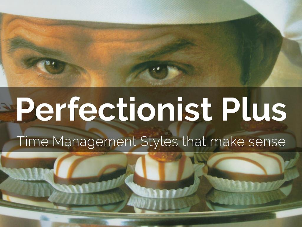 Perfectionist Plus Time Management Style