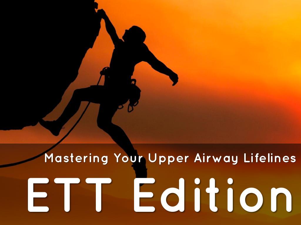 Mastering Your Upper Airway Lifelines - ETT Edition