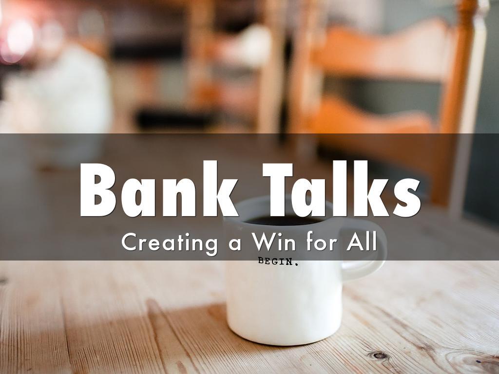 Bank Talks: Create a Win Win