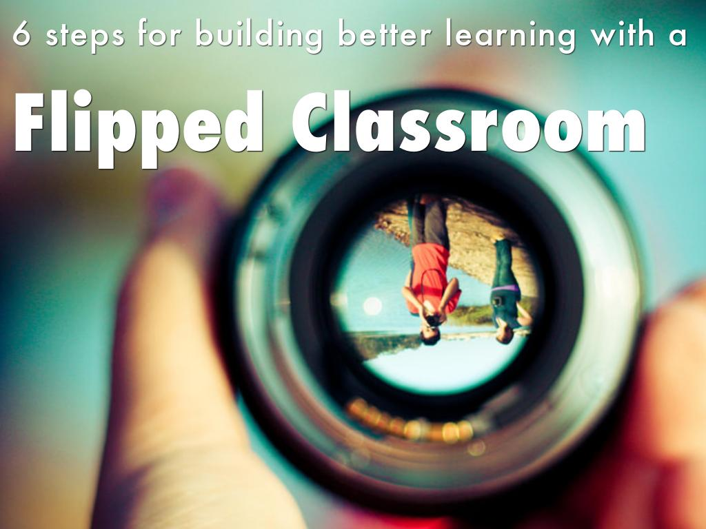 6 Steps for Flipping the Classroom