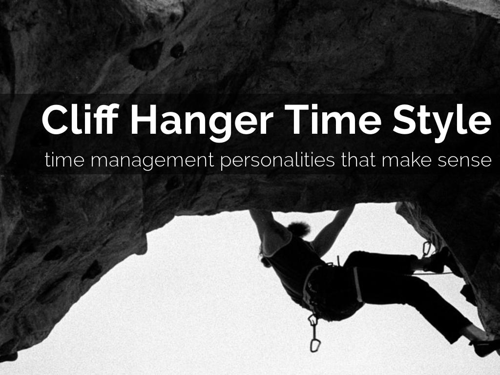 Cliff Hanger Time Management Style