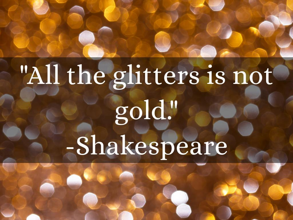 all the glitters r not gold