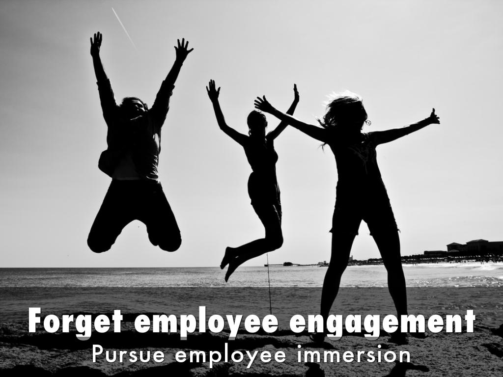 Forget employee engagement