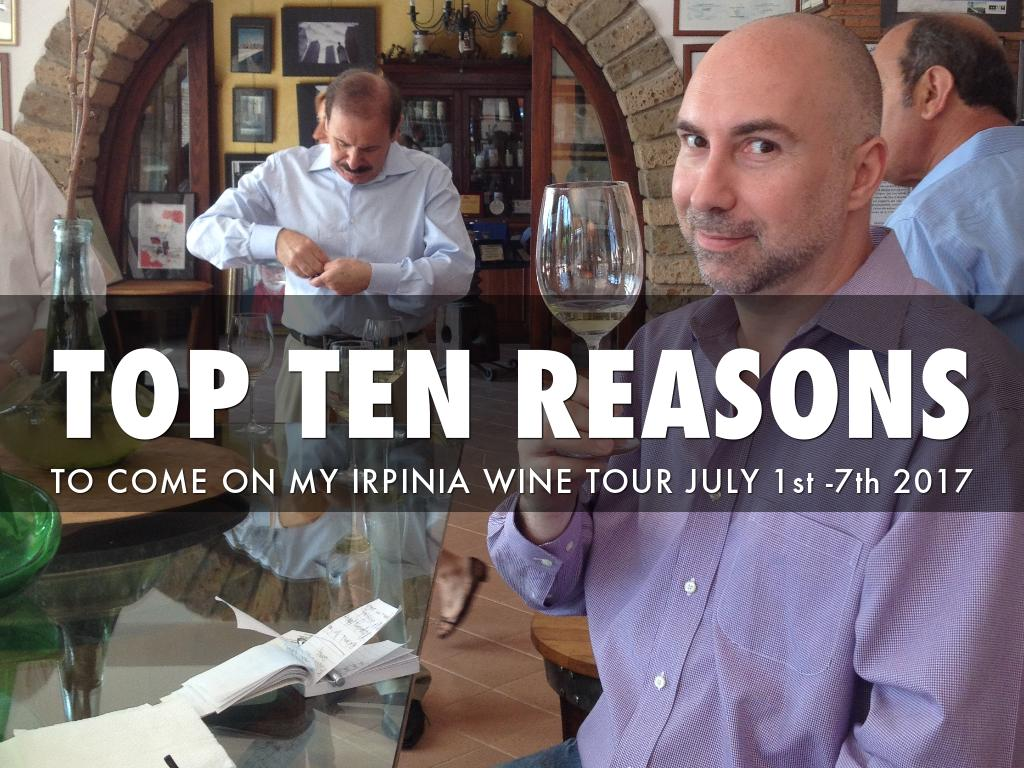 TOP TEN REASONS TO COME ON MY IRPINIAN WINE TOUR JULY 1st 2017