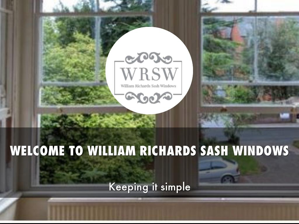 WELCOME TO WILLIAM RICHARDS SASH WINDOWS PRESENTATIONS