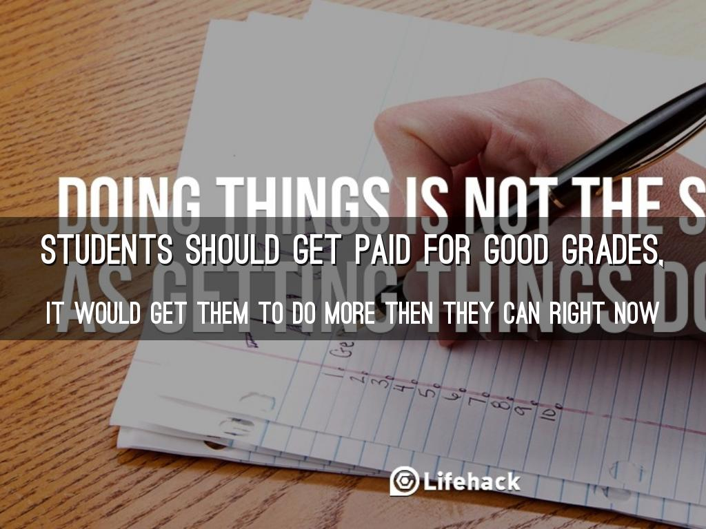 students should not get paid for good grades