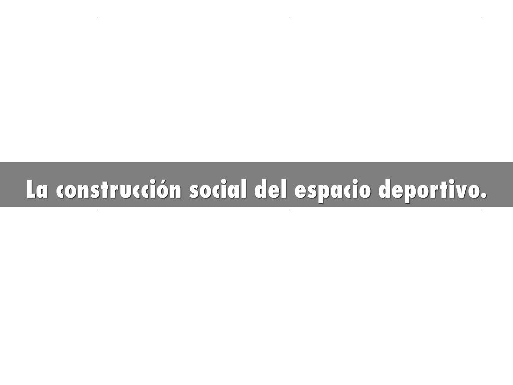 La construcción social del espacio deportivo.